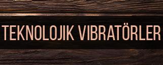 Teknolojik Vibratörler